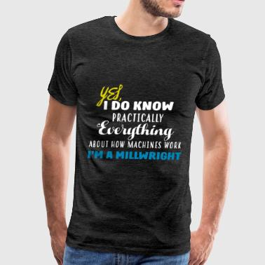 Millwright - Yes, I do know practically everything - Men's Premium T-Shirt