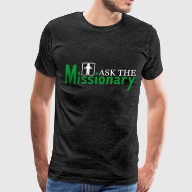 Missionary - Ask the Missionary - Men's Premium T-Shirt