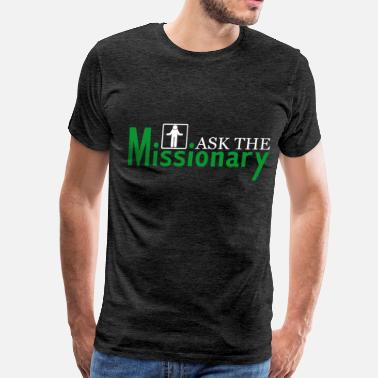 Missionaries Missionary - Ask the Missionary - Men's Premium T-Shirt