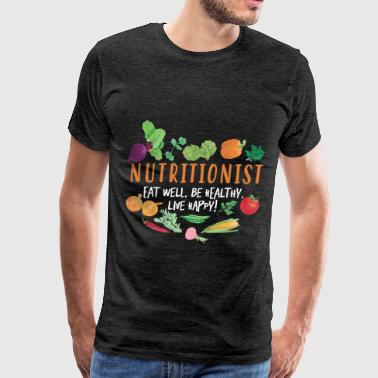 Nutritionist - Nutritionist. Eat well. Be healthy. - Men's Premium T-Shirt