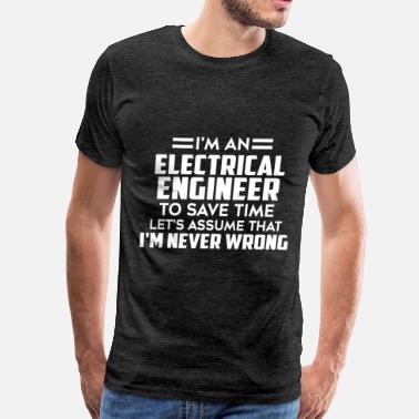 Electrical Engineer Clothing Electrical engineer - I'm an Electrical engineer t - Men's Premium T-Shirt