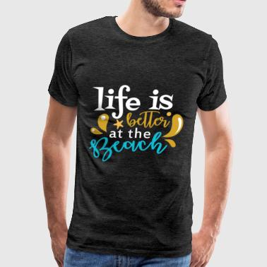 Beach - Life is better at the beach - Men's Premium T-Shirt