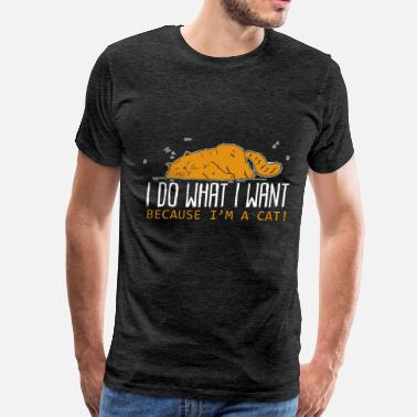 Want Cat - I do what I want because I'm a cat! - Men's Premium T-Shirt