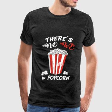 Popcorn - There's no WE in popcorn - Men's Premium T-Shirt