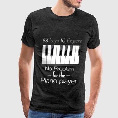 Piano player - 88 keys 10 fingers. No problem for  - Men's Premium T-Shirt