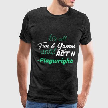 Playwright - It's all fun & games until Act II - P - Men's Premium T-Shirt