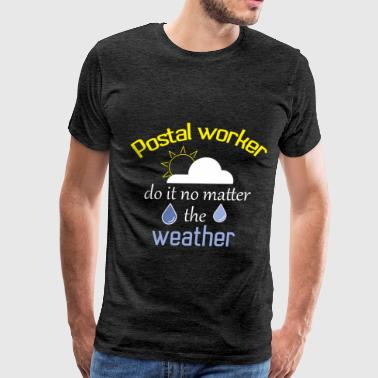 Postal Worker Clothing Postal worker - Postal worker do it no matter the  - Men's Premium T-Shirt