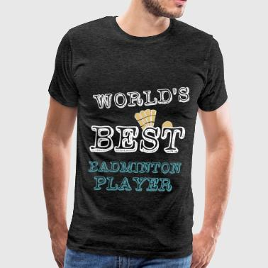 Badminton player - World's best Badminton player - Men's Premium T-Shirt