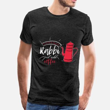 Rabbies Rabbi - Instant Rabbi just add coffee - Men's Premium T-Shirt