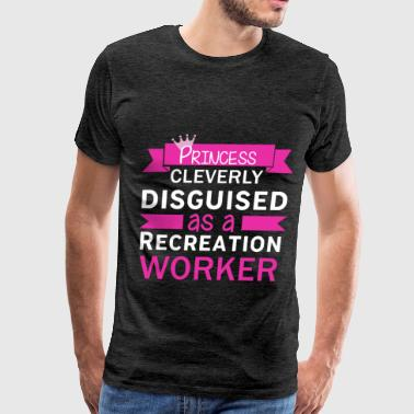 Recreation Worker Recreation worker - Princess cleverly disguised as - Men's Premium T-Shirt