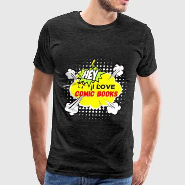 Comic books - Hey I love comic books - Men's Premium T-Shirt