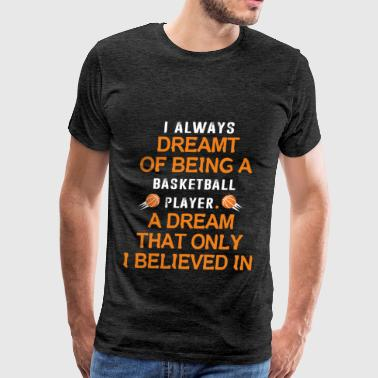 Basketball player - I always dreamt of being a bas - Men's Premium T-Shirt