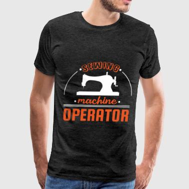 Sewing machine operator - Sewing machine operator - Men's Premium T-Shirt