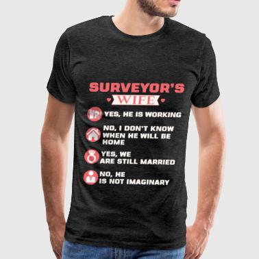 Surveyor - Surveyor's wife. Yes, he is working. No - Men's Premium T-Shirt