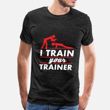 Train Trainer - I train your trainer - Men's Premium T-Shirt