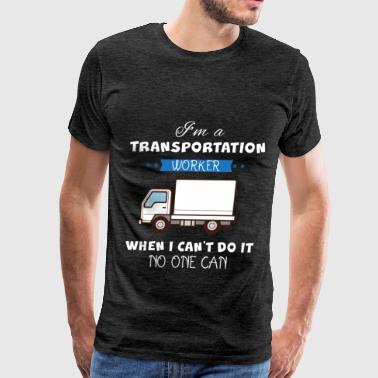Transportation worker - I'm a Transportation worke - Men's Premium T-Shirt