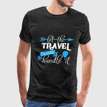 Travel guide - Let the Travel guide handle it - Men's Premium T-Shirt