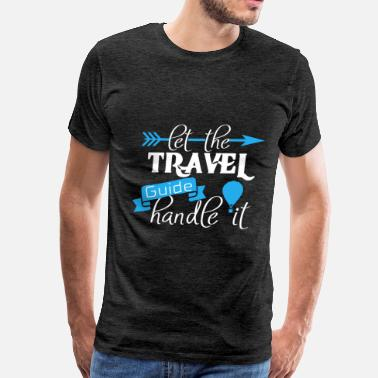 Travel Guides Travel guide - Let the Travel guide handle it - Men's Premium T-Shirt