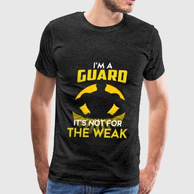 Guard - I'm a Guard. It's not for the weak - Men's Premium T-Shirt