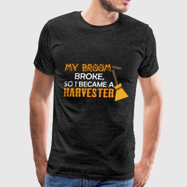 Harvester - My broom broke, so I became a Harveste - Men's Premium T-Shirt