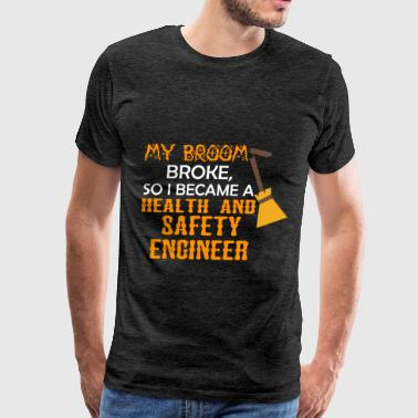 Health and safety engineer - My broom broke, so I  - Men's Premium T-Shirt