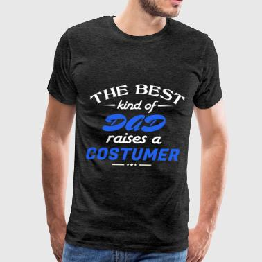 Costumer - The best kind of Dad raises a Costumer - Men's Premium T-Shirt