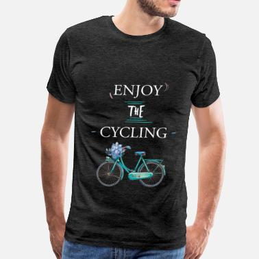 Cycling Clothes Cycling - Enjoy the Cycling - Men's Premium T-Shirt