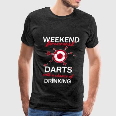 Darts - Weekend forecast Darts with a chance of dr - Men's Premium T-Shirt