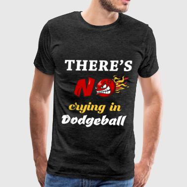 Dodgeball - There's no crying in Dodgeball - Men's Premium T-Shirt