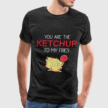 Ketchup - You are the ketchup to my fries - Men's Premium T-Shirt