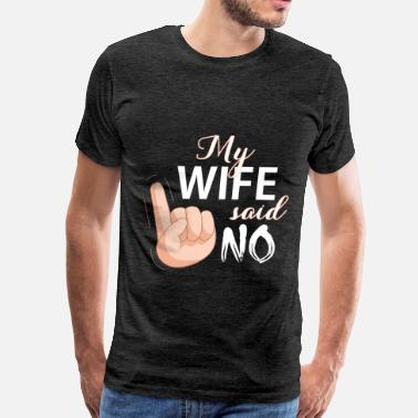 Spank Wife - My wife said no - Men's Premium T-Shirt