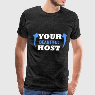 Host - Your beautiful host - Men's Premium T-Shirt