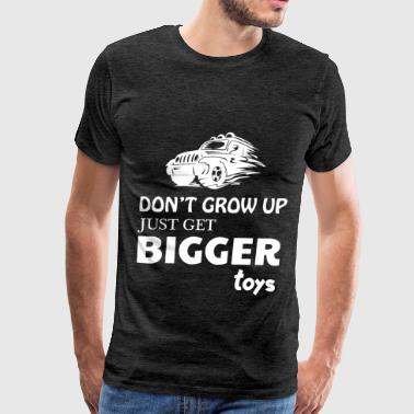 Truck Driver - Don't grow up just get bigger toys - Men's Premium T-Shirt