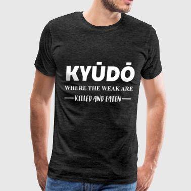 Kyudo - Kyudo where the weak are killed and eaten - Men's Premium T-Shirt