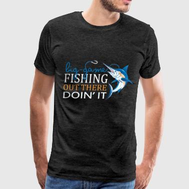 Big-game fishing - Big-game fishing out there doin - Men's Premium T-Shirt