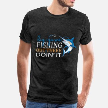 Big Fish Games Big-game fishing - Big-game fishing out there doin - Men's Premium T-Shirt
