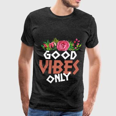 Good vibes - Good vibes only - Men's Premium T-Shirt
