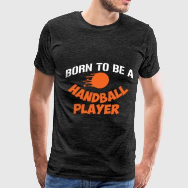 handball player - born to be a handball player - Men's Premium T-Shirt