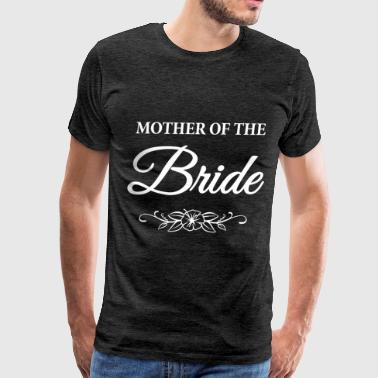 Bride's Mother - Mother of the bride - Men's Premium T-Shirt