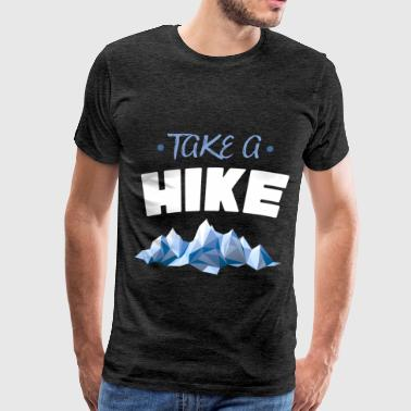 Hiking Apparel Hike - Take a hike - Men's Premium T-Shirt