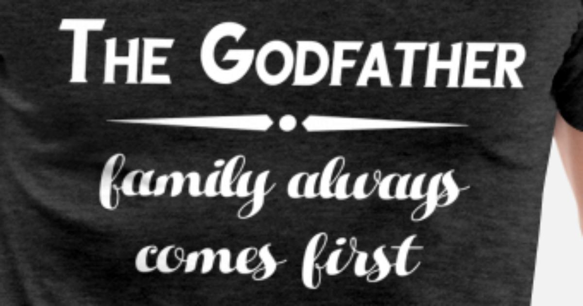 Godfather - The godfather family always comes firs Men's Premium T-Shirt |  Spreadshirt