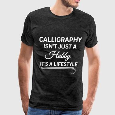 Calligraphy - Calligraphy isn't just a hobby. It's - Men's Premium T-Shirt