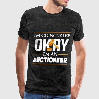 Auctioneer - I'm going to be okay I'm an Auctionee - Men's Premium T-Shirt