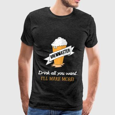 Homebrewing - Brewmaster. Drink all you want. I'll - Men's Premium T-Shirt