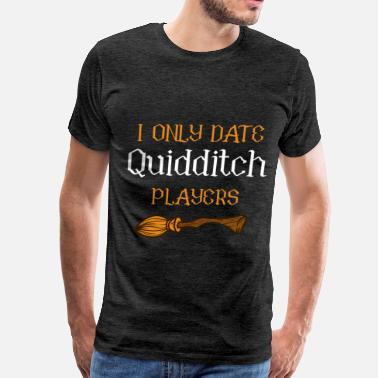 Quidditch Quidditch player - I only date Quidditch players - Men's Premium T-Shirt