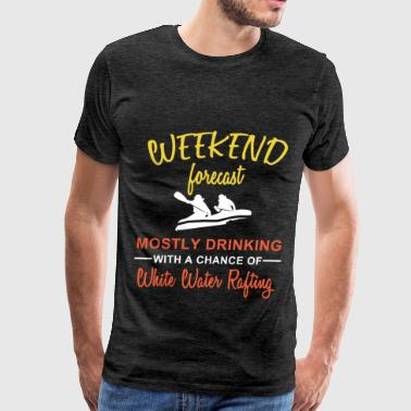 White water rafting - Weekend forecast mostly drin - Men's Premium T-Shirt