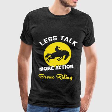 Bronc Riding - Less talk more action Bronc Riding - Men's Premium T-Shirt
