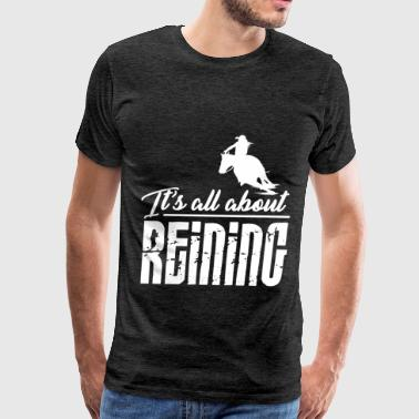 Reining - It's all about reining - Men's Premium T-Shirt