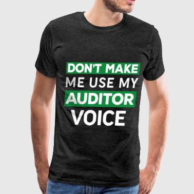Auditor - Don't make me use my auditor voice - Men's Premium T-Shirt