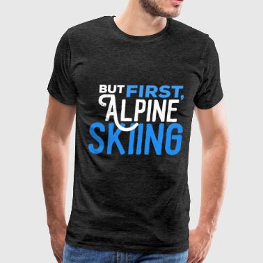 Alpine skiing - But first alpine skiing - Men's Premium T-Shirt